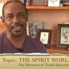 The Moment of Truth – The Spirit World Part 2 with Rev. Merril Wallace